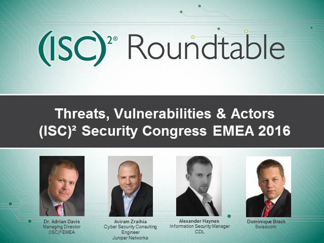 Roundtable:Threats, Vulnerabilities & Actors: (ISC)² Security Congress EMEA 2016