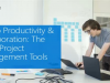 Key to Productivity & Collaboration: The Right Project Management Tools
