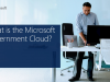 What is the Microsoft Government Cloud?