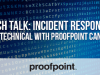 Proofpoint Canada Interactive Tech Talk: Incident Response