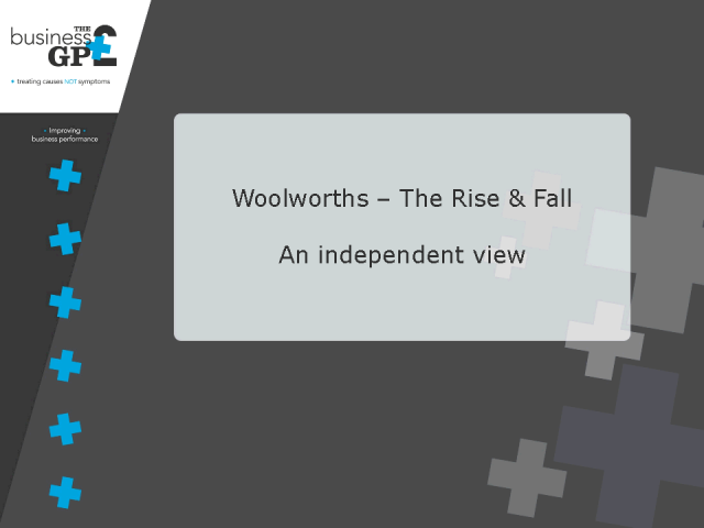 The Rise & Fall of Woolworths - An Independent View
