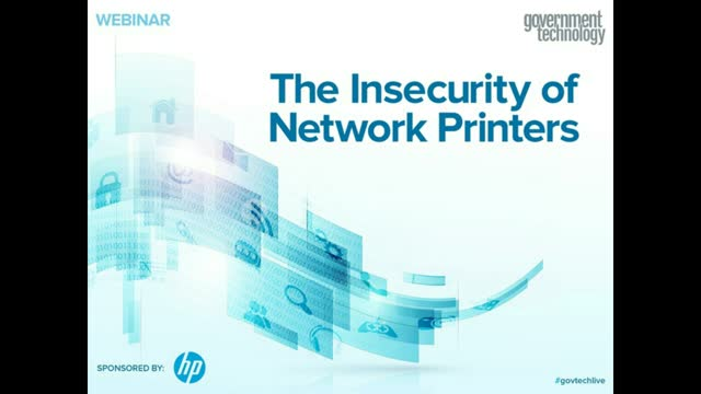 The Insecurity of Network Printers - A GovTech Webcast