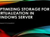 Optimizing Storage for Virtualization in Windows Server