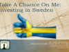 Take a Chance on Me: Investing in Sweden