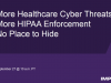 More Healthcare Cyber Threats; More HIPAA Enforcement: No Place to Hide