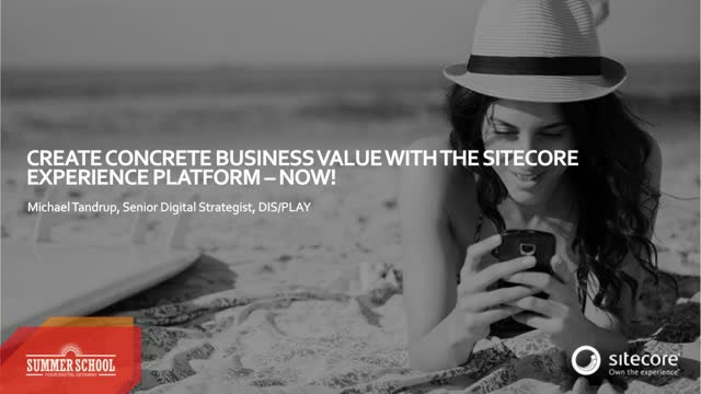 Create concrete business value with Sitecore Experience Platform – now!