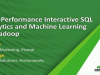 High-Performance Interactive SQL Analytics and Machine Learning on Hadoop