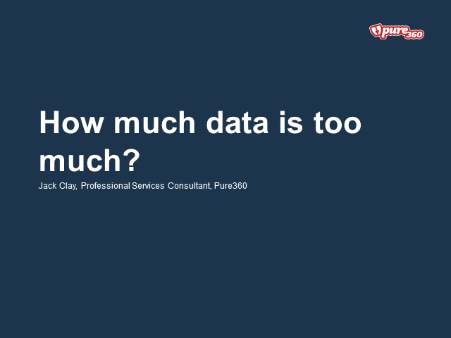 How much data is too much?