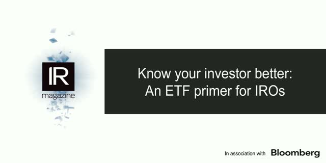 IR Magazine Webinar ‒ Know Your Investor Better: An ETF Primer for IROs