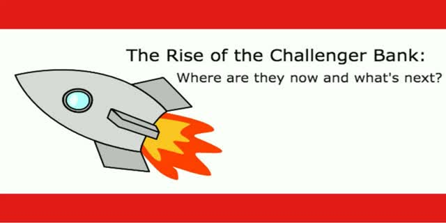 The Rise of the Challenger Bank: Where are they now and what's next?