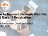 How to improve network visibility and ease IT frustration