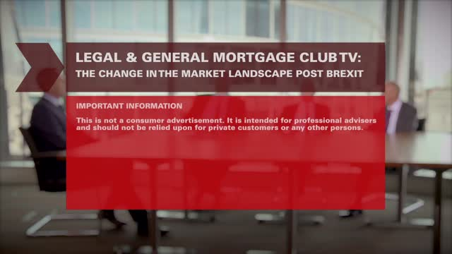 Legal & General Mortgage Club TV:  Market Landscape post brexit