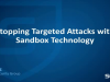 Stopping Targeted Attacks with Sandbox Technology