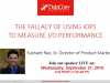 The Fallacy of Using IOPS to Measure I/O Performance