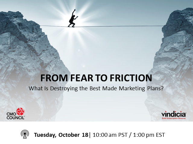 From Fear to Friction: What Is Destroying the Best Made Marketing Plans?