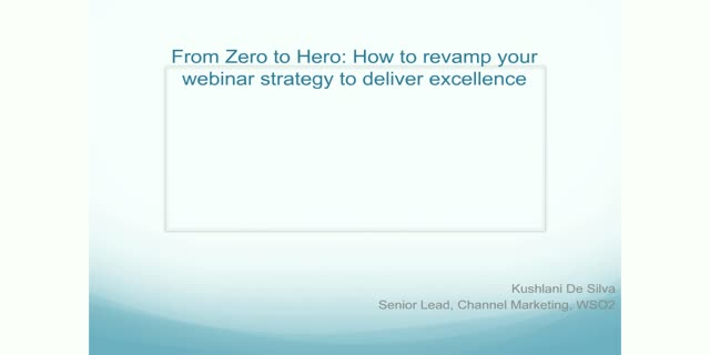 From Zero to Hero: How to revamp your webinar strategy to deliver excellence