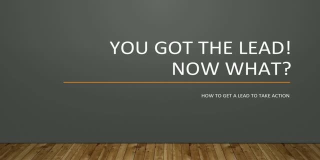 You Got the Lead, Now What?: How to Get a Lead to Take Action