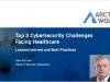 Top 3 Cybersecurity Challenges Facing Healthcare with Real Life Lessons Learned