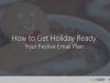 How to Get Holiday Ready: Your Festive Email Plan
