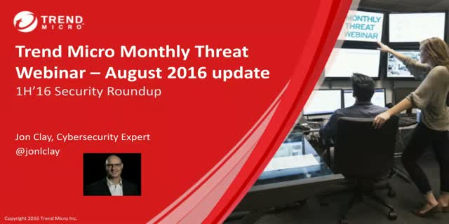 Monthly Threat Webinar Series: August 2016 - 1H'16 Security Roundup