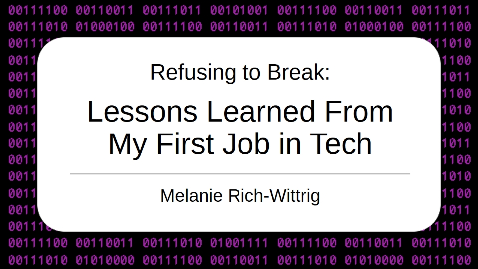 Refusing to Break: Lessons Learned From My First Job in Tech