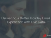 Delivering a Better Holiday Email Experience with Live Data