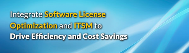 Integrate Software License Optimization & ITSM to Drive Efficiency & Cost Saving
