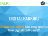 Will Alternative Lending take away credits even from Digital Banks?
