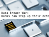 The Data Breach War: How banks can step up their line of defence