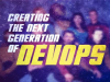 Creating the next generation of DevOps