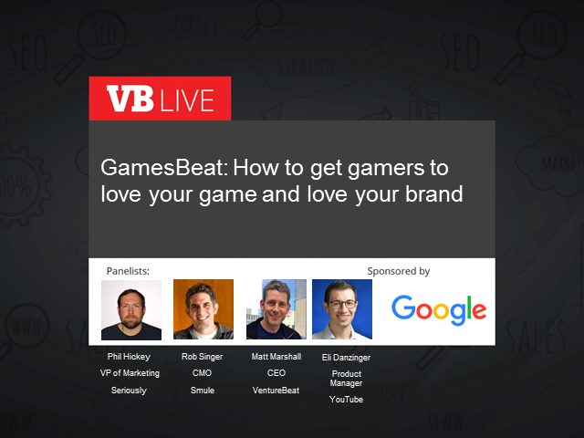 GamesBeat: How to get gamers to love your games and love your brand