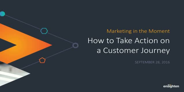 Marketing in the Moment: How to Take Action on the Customer Journey