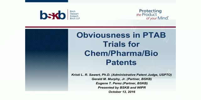 WIPR and BSKB present: Obviousness in PTAB Trials for Chem/Pharma/Bio Patents