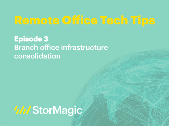 Remote Office Tech Tips | Ep. 3: Branch office infrastructure consolidation