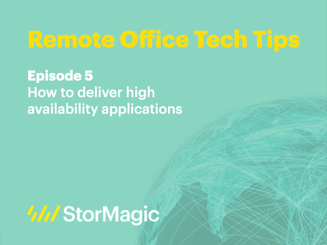 Remote Office Tech Tips | Ep. 5: How to deliver high availability applications