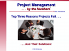 Top 3 Reasons Projects Fail and Their Solutions...by the Numbers