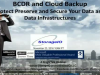 BCDR & Cloud Backup – Protect Preserve & Secure Your Data & Infrastructure