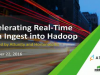 Accelerating Real-time Data Ingest into Hadoop