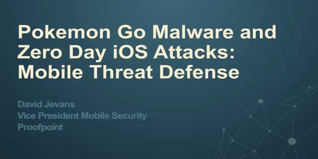 Pokemon Go Malware and Zero Day iOS Attacks: Mobile Threat Defense