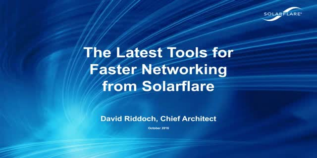 The Latest Tools for Faster Networking from Solarflare