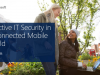 Effective IT Security in a Connected Mobile World