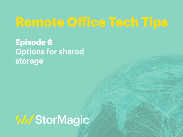 Remote Office Tech Tips | Ep. 6: Options for shared storage