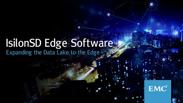 IsilonSD Edge Software - Expanding the Data Lake to the Edge
