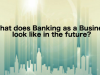 What does Banking as a Business look like in the future?