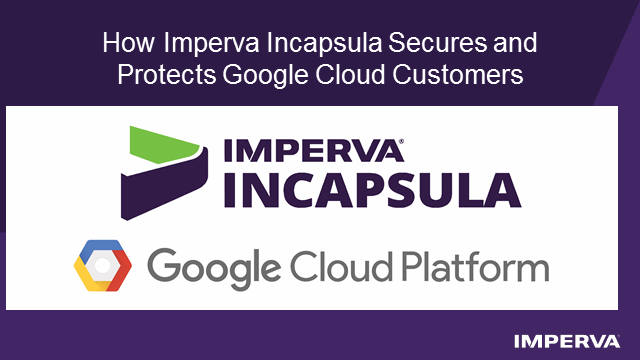 Imperva Incapsula Secures and Protects Google Cloud Customers
