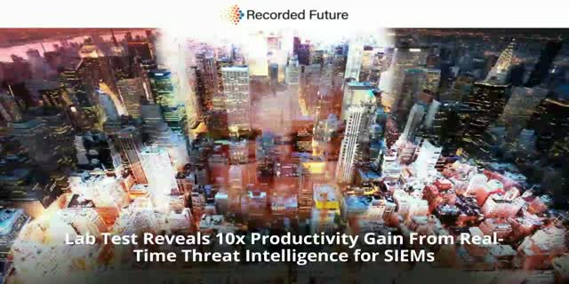 Lab Test Reveals 10x Productivity Gain From Real-Time Threat Intelligence