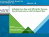 Virtualize Any App & Efficiently Manage Your Infrastructure with Intelligent Ops