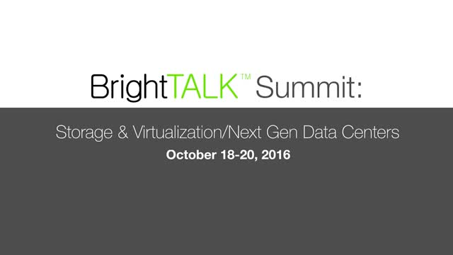 BrightTALK Summit Sneak Peak: Storage and Virtualization & Next-Gen Data Centers