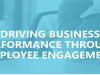 Driving Business Performance Through Employee Engagement