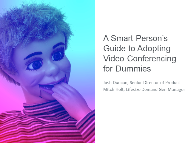 A Smart Person's Guide to Adopting Video Conferencing for Dummies